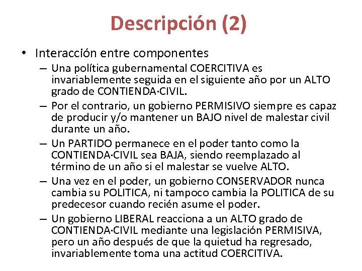 Descripción (2) • Interacción entre componentes – Una política gubernamental COERCITIVA es invariablemente seguida