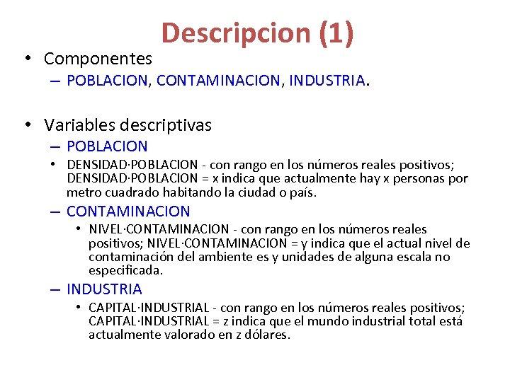 • Componentes Descripcion (1) – POBLACION, CONTAMINACION, INDUSTRIA. • Variables descriptivas – POBLACION