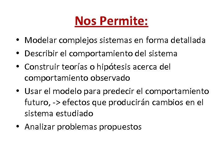 Nos Permite: • Modelar complejos sistemas en forma detallada • Describir el comportamiento del