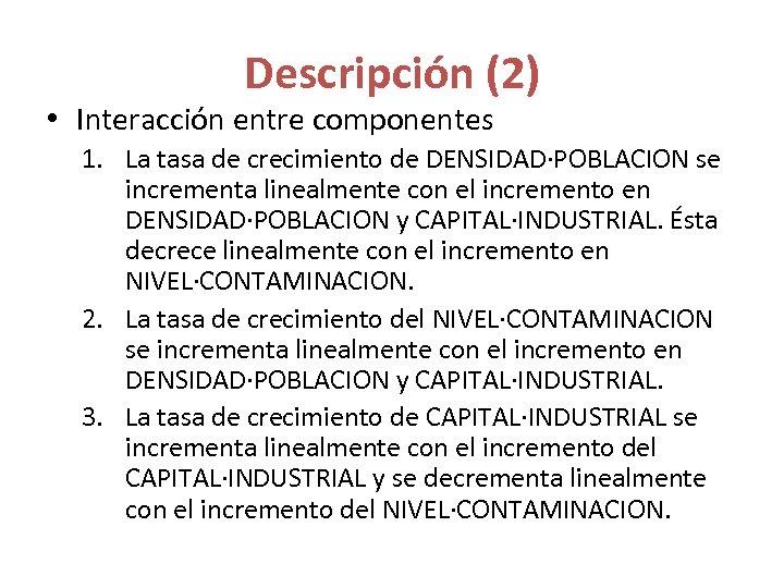 Descripción (2) • Interacción entre componentes 1. La tasa de crecimiento de DENSIDAD·POBLACION se