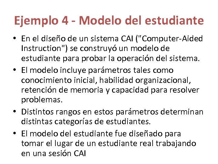 Ejemplo 4 - Modelo del estudiante • En el diseño de un sistema CAI