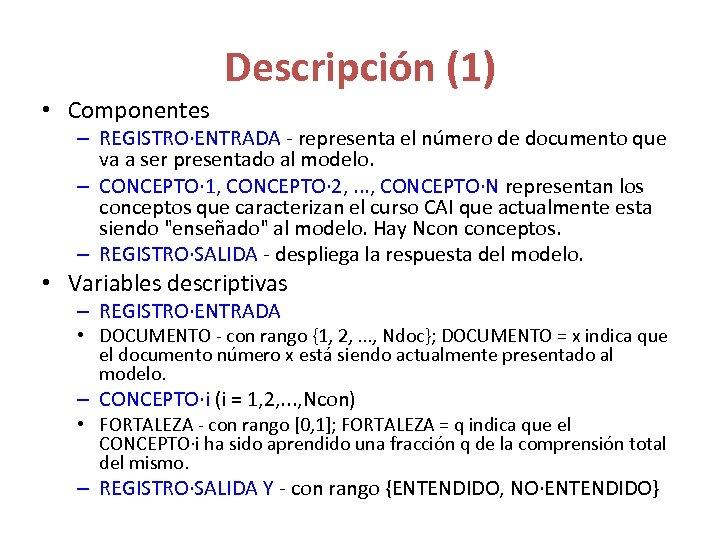 Descripción (1) • Componentes – REGISTRO·ENTRADA - representa el número de documento que va