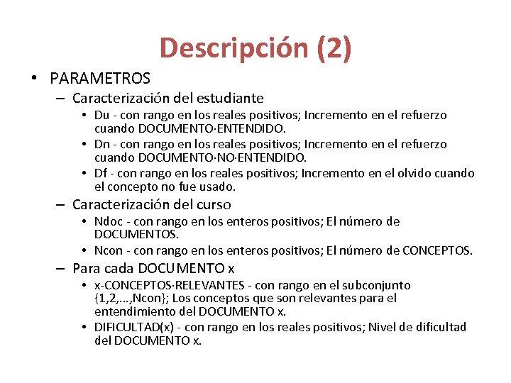 Descripción (2) • PARAMETROS – Caracterización del estudiante • Du - con rango en