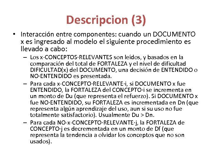 Descripcion (3) • Interacción entre componentes: cuando un DOCUMENTO x es ingresado al modelo