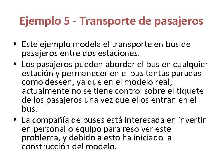 Ejemplo 5 - Transporte de pasajeros • Este ejemplo modela el transporte en bus