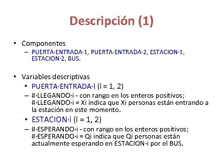 Descripción (1) • Componentes – PUERTA·ENTRADA· 1, PUERTA·ENTRADA· 2, ESTACION· 1, ESTACION· 2, BUS.