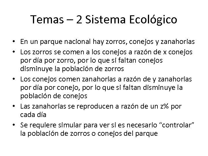 Temas – 2 Sistema Ecológico • En un parque nacional hay zorros, conejos y