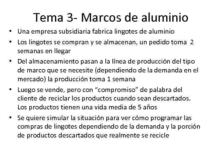 Tema 3 - Marcos de aluminio • Una empresa subsidiaria fabrica lingotes de aluminio