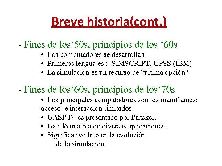 Breve historia(cont. ) • Fines de los' 50 s, principios de los ' 60