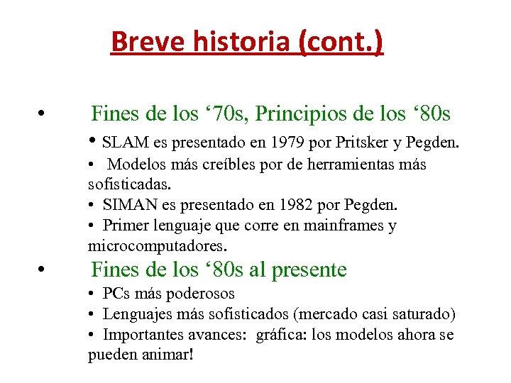 Breve historia (cont. ) • Fines de los ' 70 s, Principios de los