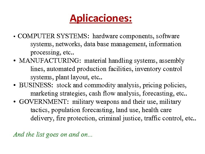 Aplicaciones: COMPUTER SYSTEMS: hardware components, software systems, networks, data base management, information processing, etc.