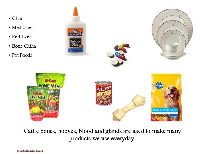 • Glue • Medicines • Fertilizer • Bone China • Pet Foods Cattle
