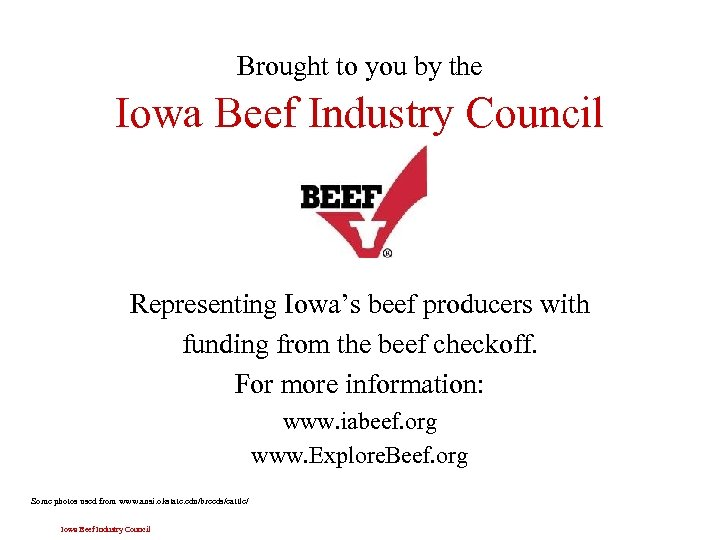 Brought to you by the Iowa Beef Industry Council Representing Iowa's beef producers with