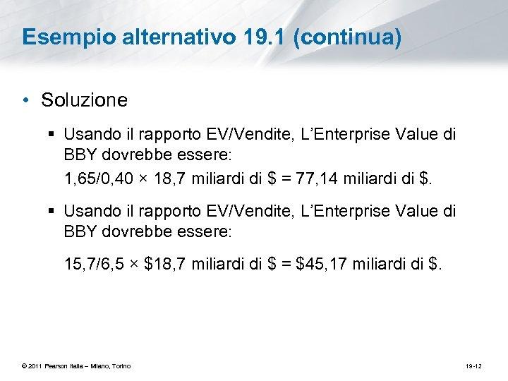 Esempio alternativo 19. 1 (continua) • Soluzione § Usando il rapporto EV/Vendite, L'Enterprise Value
