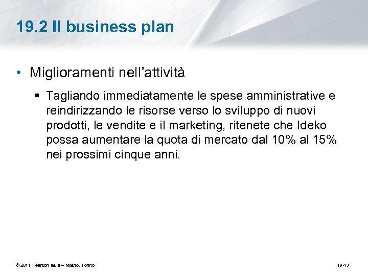 19. 2 Il business plan • Miglioramenti nell'attività § Tagliando immediatamente le spese amministrative