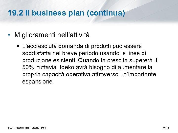 19. 2 Il business plan (continua) • Miglioramenti nell'attività § L'accresciuta domanda di prodotti