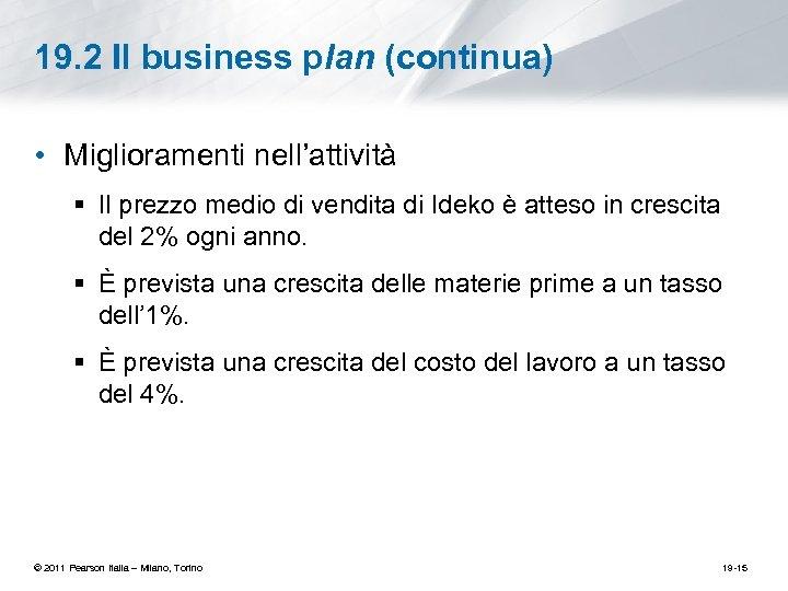 19. 2 Il business plan (continua) • Miglioramenti nell'attività § Il prezzo medio di