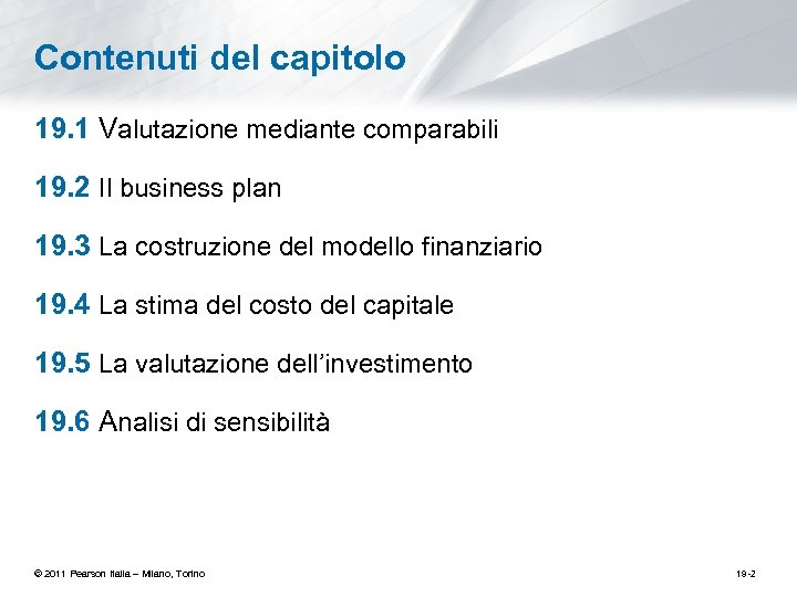 Contenuti del capitolo 19. 1 Valutazione mediante comparabili 19. 2 Il business plan 19.