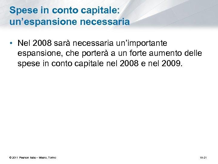 Spese in conto capitale: un'espansione necessaria • Nel 2008 sarà necessaria un'importante espansione, che