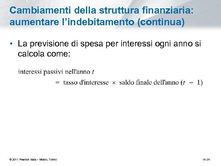 Cambiamenti della struttura finanziaria: aumentare l'indebitamento (continua) • La previsione di spesa per interessi
