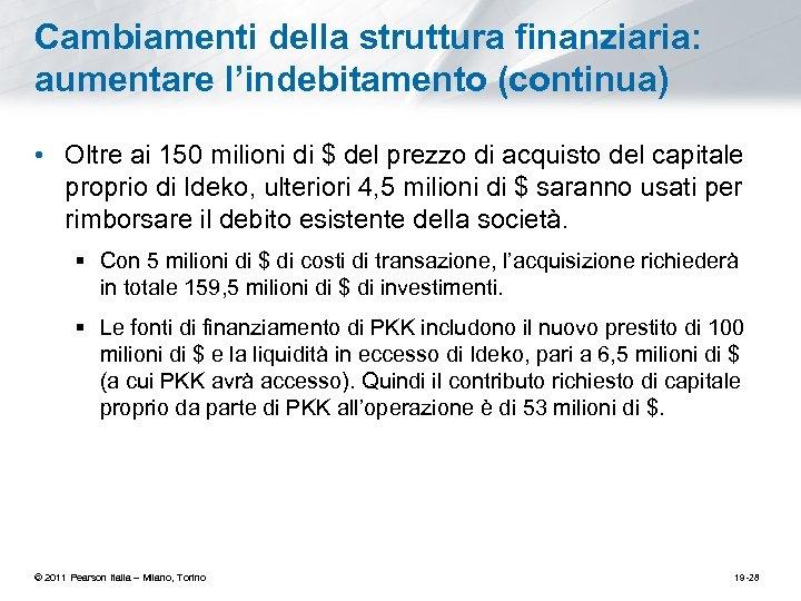 Cambiamenti della struttura finanziaria: aumentare l'indebitamento (continua) • Oltre ai 150 milioni di $