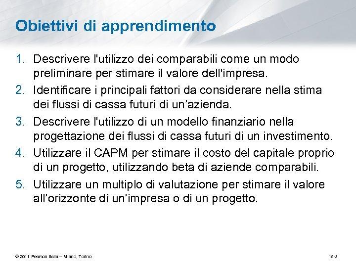 Obiettivi di apprendimento 1. Descrivere l'utilizzo dei comparabili come un modo preliminare per stimare