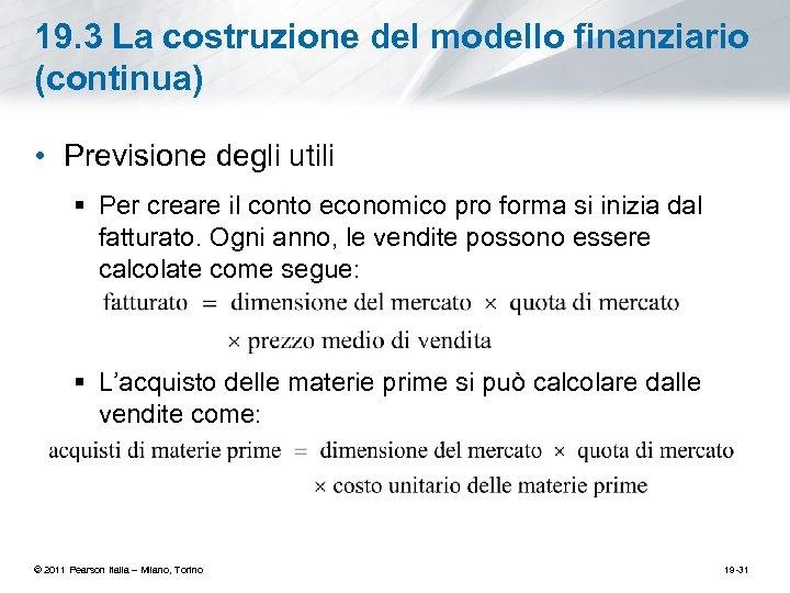 19. 3 La costruzione del modello finanziario (continua) • Previsione degli utili § Per