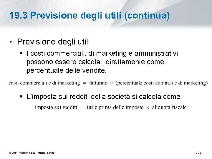 19. 3 Previsione degli utili (continua) • Previsione degli utili § I costi commerciali,