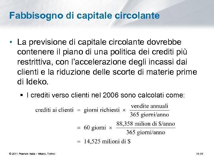 Fabbisogno di capitale circolante • La previsione di capitale circolante dovrebbe contenere il piano