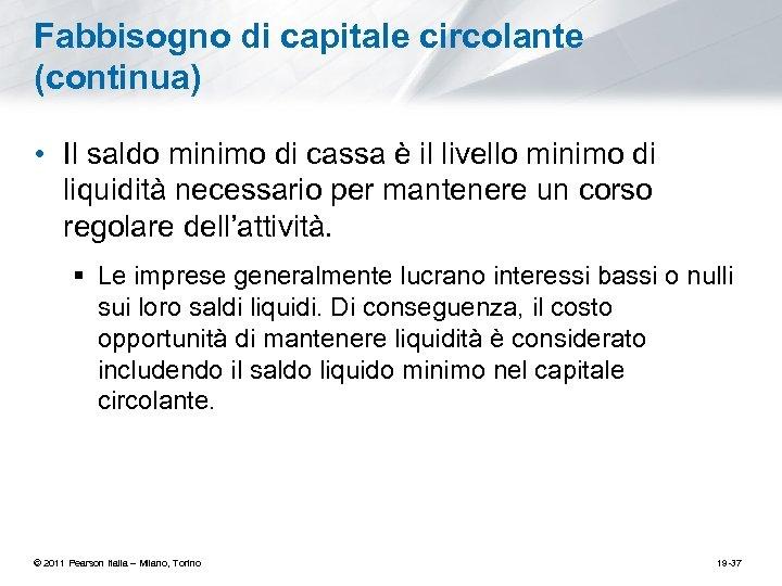 Fabbisogno di capitale circolante (continua) • Il saldo minimo di cassa è il livello