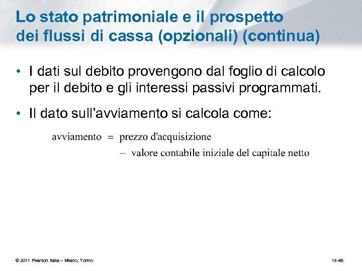Lo stato patrimoniale e il prospetto dei flussi di cassa (opzionali) (continua) • I