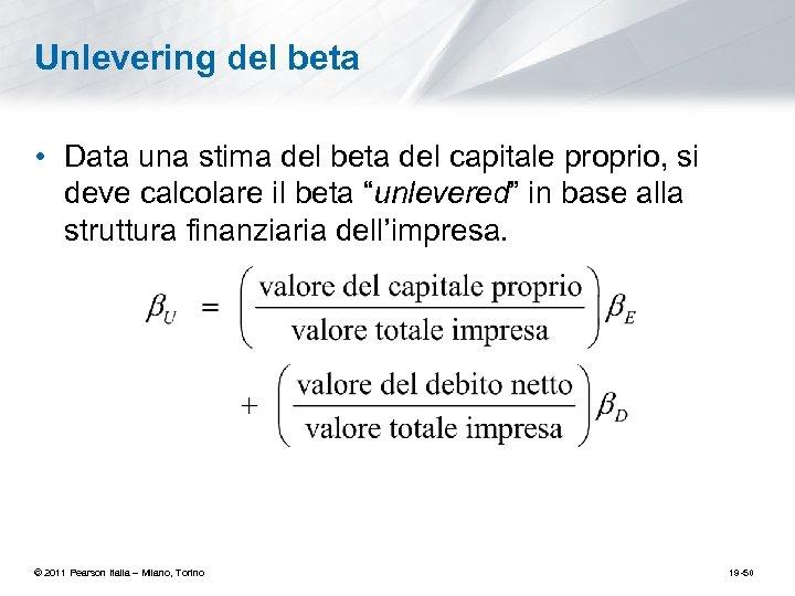 Unlevering del beta • Data una stima del beta del capitale proprio, si deve