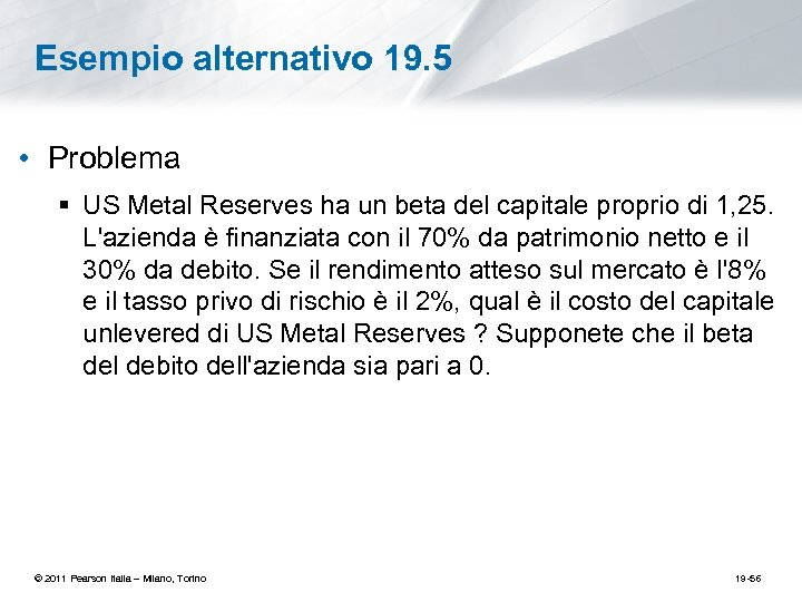 Esempio alternativo 19. 5 • Problema § US Metal Reserves ha un beta del