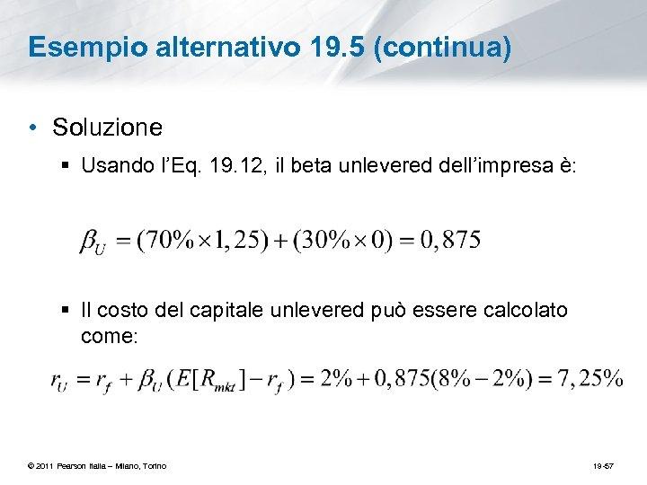 Esempio alternativo 19. 5 (continua) • Soluzione § Usando l'Eq. 19. 12, il beta