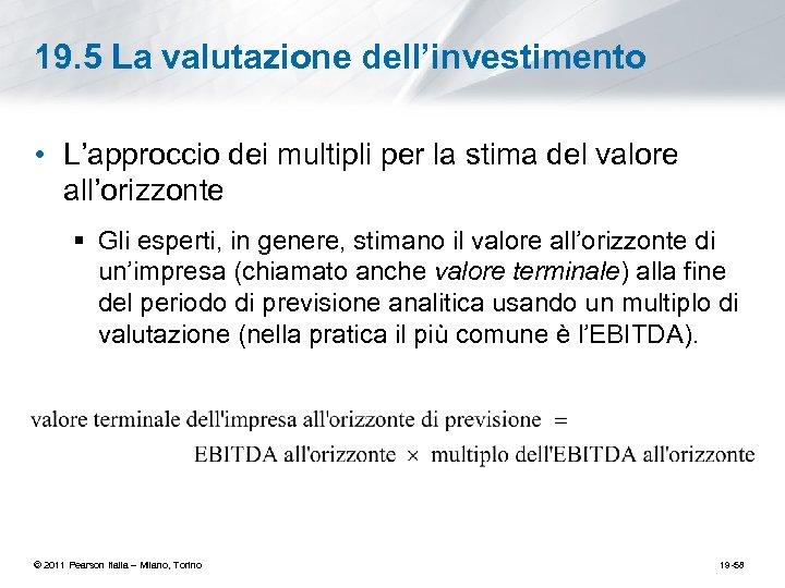 19. 5 La valutazione dell'investimento • L'approccio dei multipli per la stima del valore