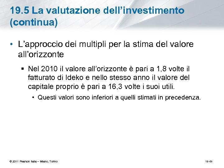 19. 5 La valutazione dell'investimento (continua) • L'approccio dei multipli per la stima del