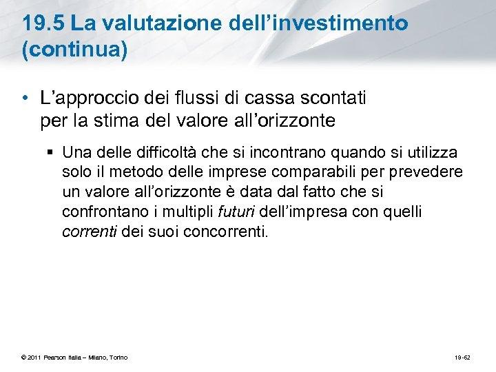 19. 5 La valutazione dell'investimento (continua) • L'approccio dei flussi di cassa scontati per