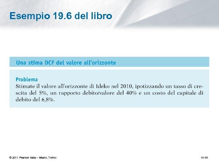 Esempio 19. 6 del libro © 2011 Pearson Italia – Milano, Torino 19 -66