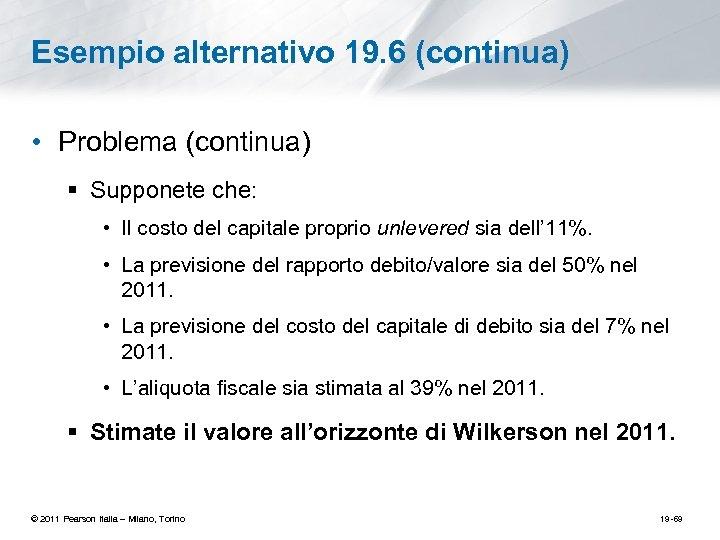 Esempio alternativo 19. 6 (continua) • Problema (continua) § Supponete che: • Il costo