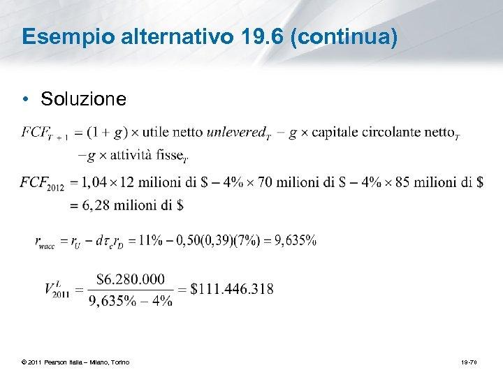 Esempio alternativo 19. 6 (continua) • Soluzione © 2011 Pearson Italia – Milano, Torino