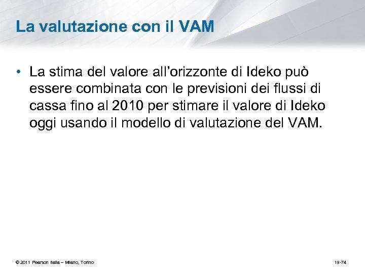 La valutazione con il VAM • La stima del valore all'orizzonte di Ideko può