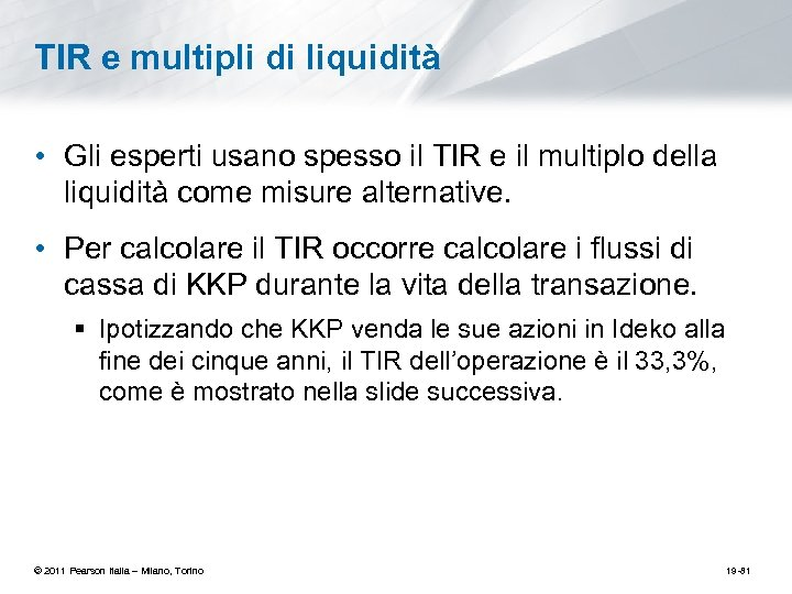 TIR e multipli di liquidità • Gli esperti usano spesso il TIR e il