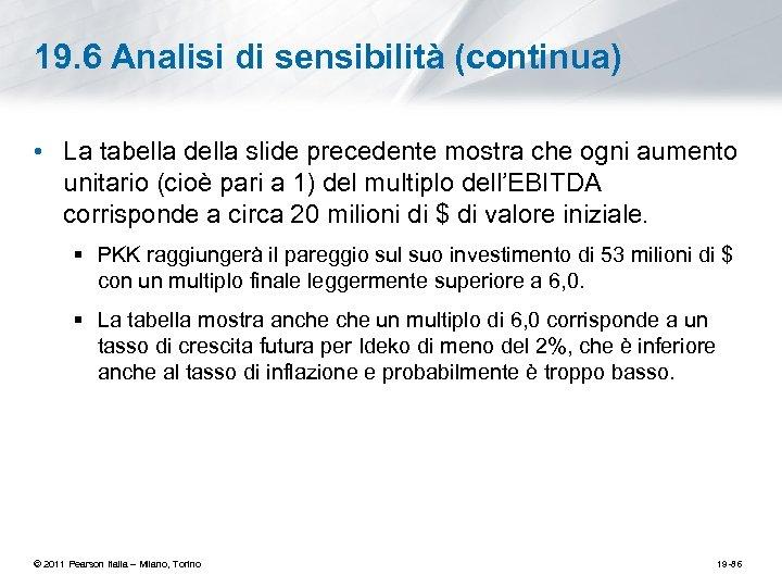 19. 6 Analisi di sensibilità (continua) • La tabella della slide precedente mostra che