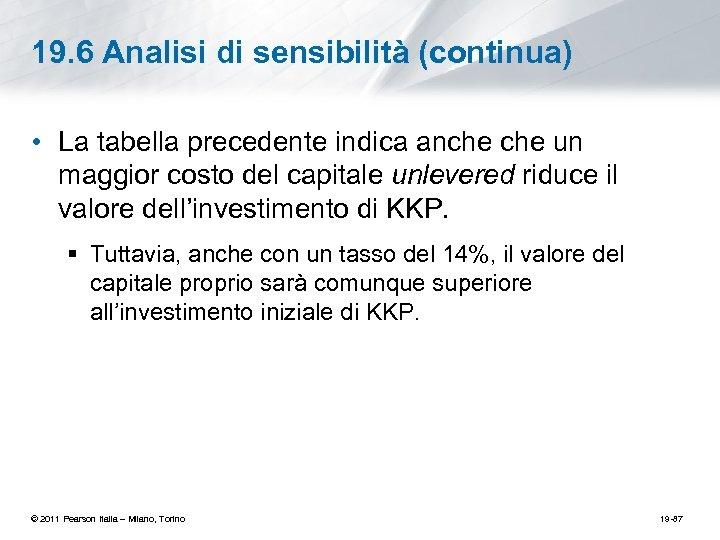 19. 6 Analisi di sensibilità (continua) • La tabella precedente indica anche un maggior