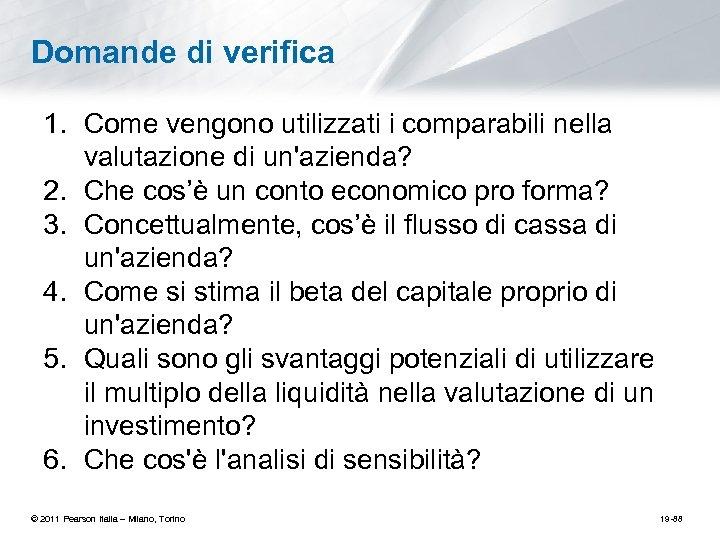 Domande di verifica 1. Come vengono utilizzati i comparabili nella valutazione di un'azienda? 2.