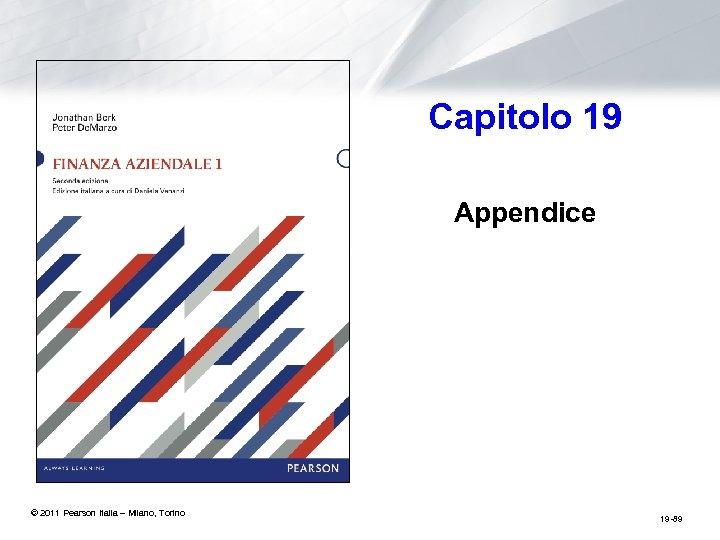 Capitolo 19 Appendice © 2011 Pearson Italia – Milano, Torino 19 -89