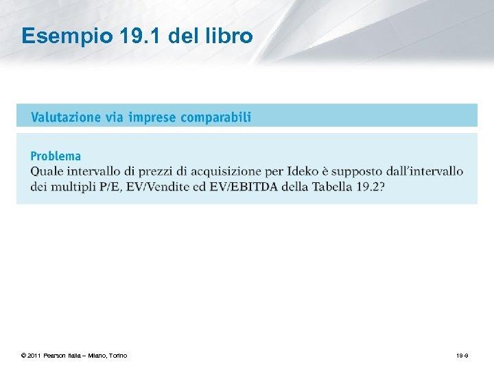 Esempio 19. 1 del libro © 2011 Pearson Italia – Milano, Torino 19 -9