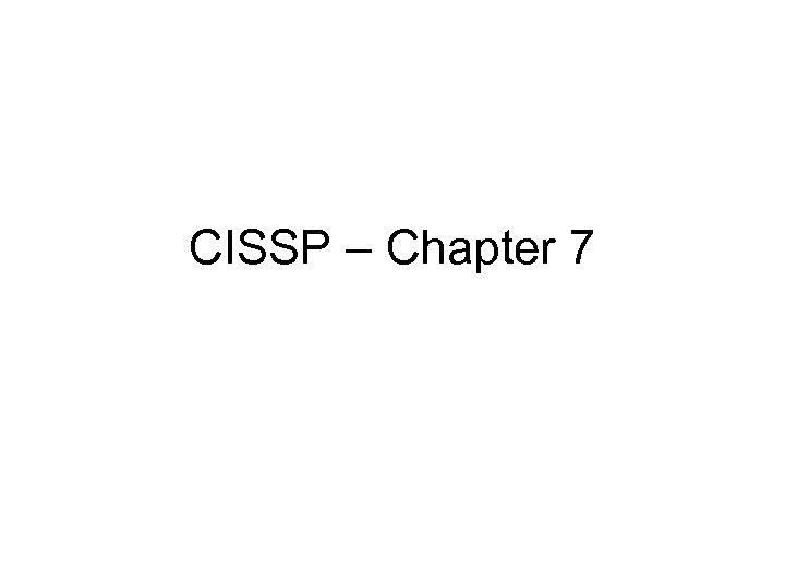 CISSP – Chapter 7