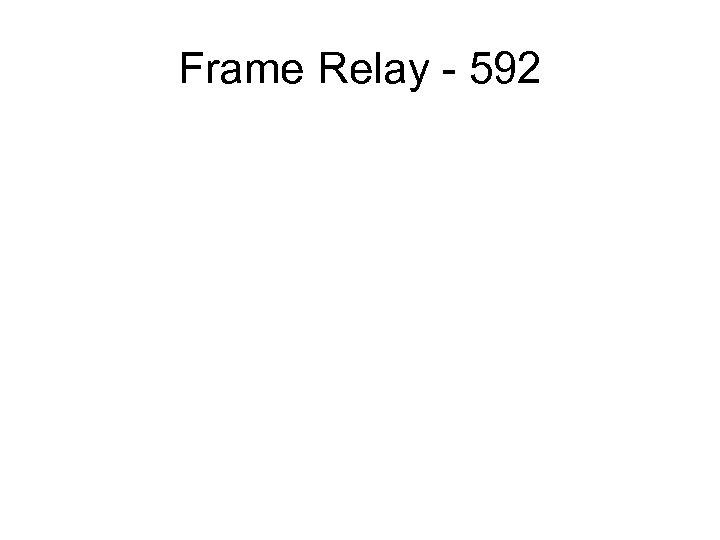 Frame Relay - 592