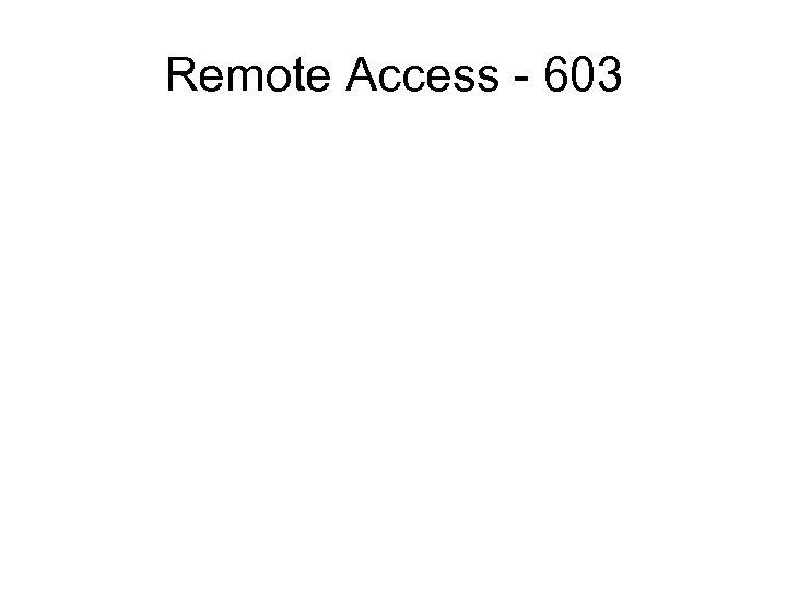 Remote Access - 603